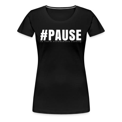 #PAUSE Female Tee (Premium) - Women's Premium T-Shirt