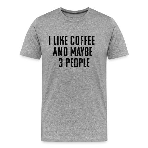 I Like Coffee and Like 3 People (Men's) - Men's Premium T-Shirt