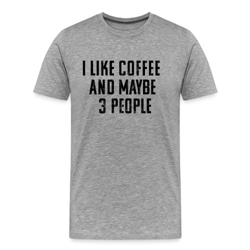 I Like Coffee and Like 3 People (Men's) - Men's Premium T-Shirt