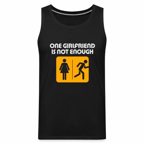 1 Girlfriend is Not Enough T-Shirt - Men's Premium Tank