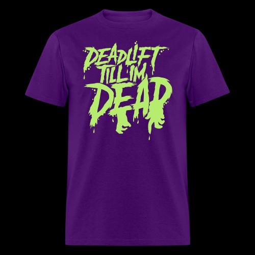 Hulked Out - DEADLIFT TILL IM DEAD  - Men's T-Shirt