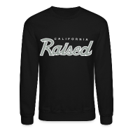 Long Sleeve Shirts ~ Crewneck Sweatshirt ~ Cali Raised