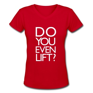 Do you even lift | Womens v-neck - Women's V-Neck T-Shirt