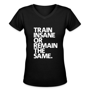 Train insane or remain the same | Womens v-neck - Women's V-Neck T-Shirt