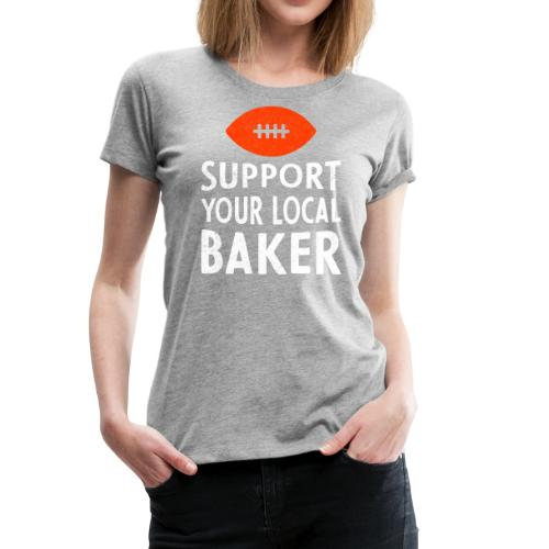 Support Your Local Baker T-Shirt - Women's - Women's Premium T-Shirt