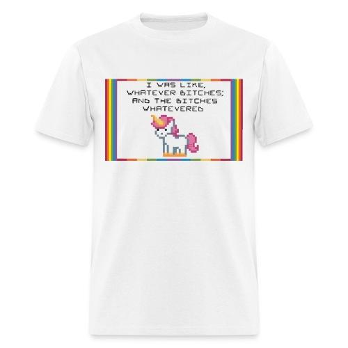 Bitches Whatevered Unicorn - Men's T-Shirt