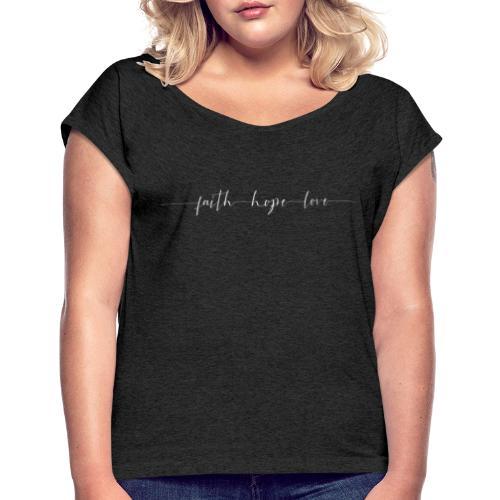 Faith Hope Love - Women's Roll Cuff T-Shirt