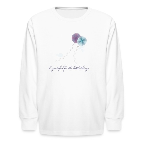 Be Grateful for the Little Things - Kids' Long Sleeve T-Shirt