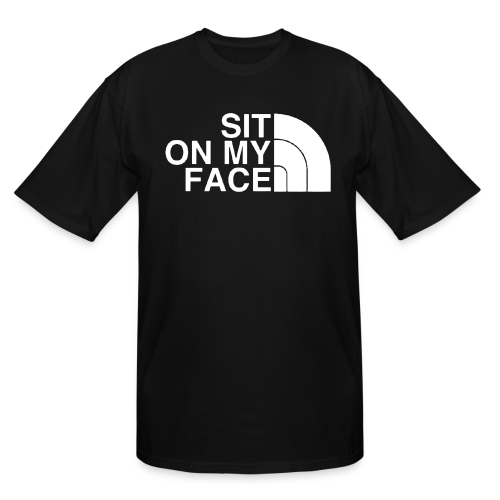 Sit On My Face - Men's Tall T-Shirt