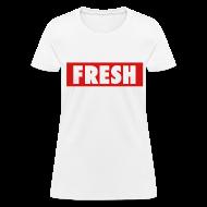 Women's T-Shirts ~ Women's T-Shirt ~ Fresh