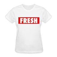 Women's T-Shirts ~ Women's T-Shirt ~ Fresh