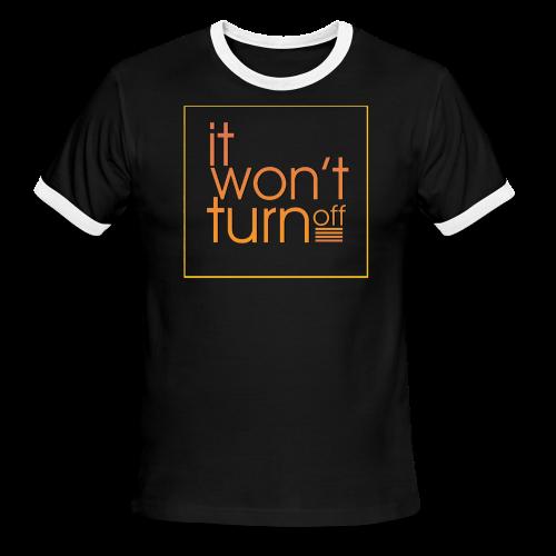 It Won't Turn Off! Season 5 Ringer Tee - Men's Ringer T-Shirt
