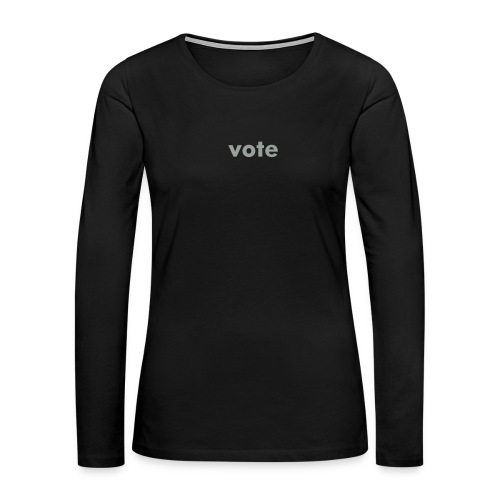 Women's Long Sleave vote T-Shirt - Women's Premium Long Sleeve T-Shirt