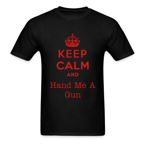 Keep Calm and hand me a gun - Men's T-Shirt