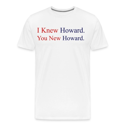 I Knew Howard - White Tee - Men's Premium T-Shirt