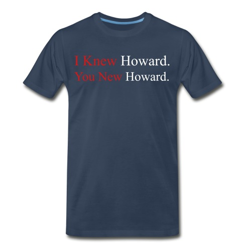 I Knew Howard - Navy Tee - Men's Premium T-Shirt