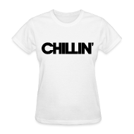 T-Shirts ~ Women's T-Shirt ~ CHILLIN Women's T-Shirt