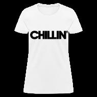 T-Shirts ~ Women's T-Shirt ~ CHILLIN Women's T-Shirt