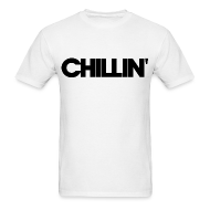 T-Shirts ~ Men's T-Shirt ~ CHILLIN Men's T-Shirt