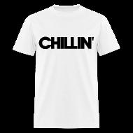 T-Shirts ~ Men's T-Shirt ~ CHILLIN Men's T-Shirt