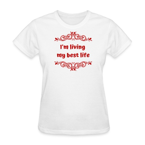 Living My Best Life TShirt Ladies - Women's T-Shirt