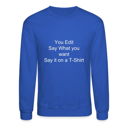 You Edit men's Sweat Shirt - Crewneck Sweatshirt