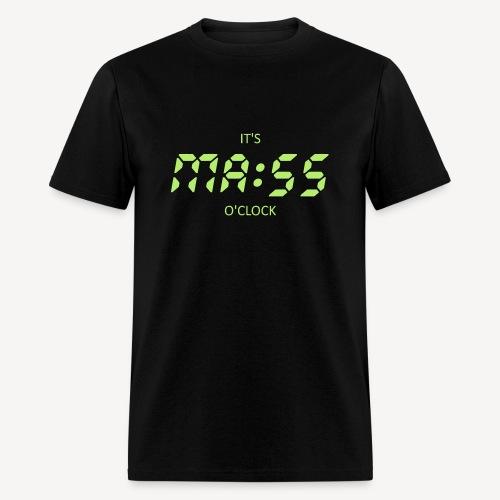 IT'S MASS O'CLOCK - Men's T-Shirt