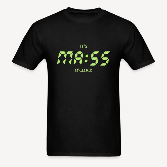 IT'S MASS O'CLOCK