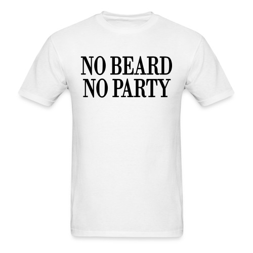 No Beard No Party - Men's T-Shirt