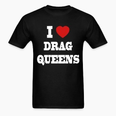 I Love Drag Queens T-Shirts