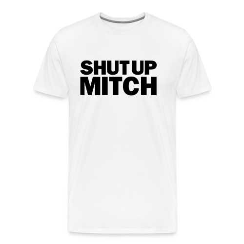 Shut Up Mitch - Men's Fit T-Shirt - Men's Premium T-Shirt