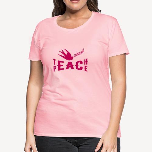 TEACH PEACE - Women's Premium T-Shirt