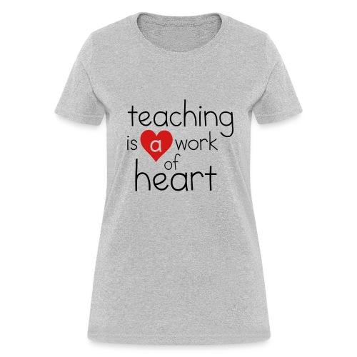Teaching is a Work of Heart - Women's T-Shirt