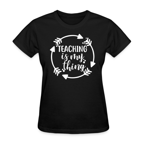 Teaching is My Thing - Women's T-Shirt