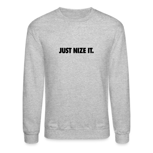 Just Nize It Crewneck - Crewneck Sweatshirt