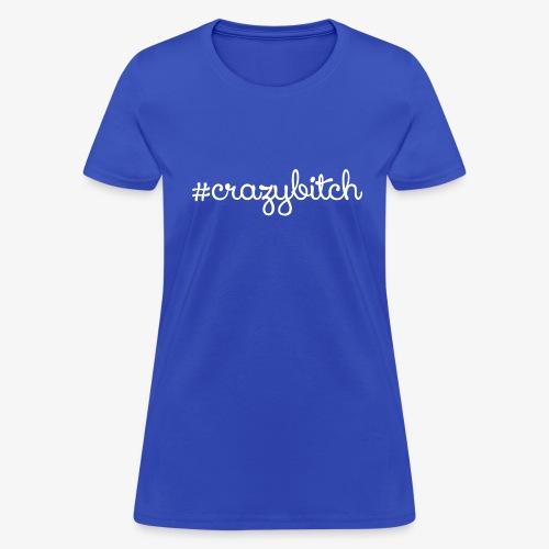 #CrazyBitch Shirt - Women's T-Shirt