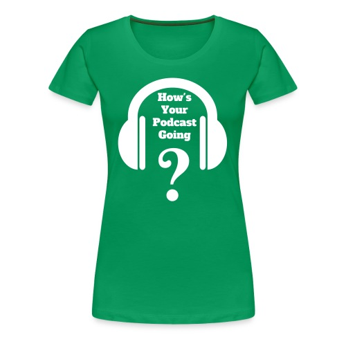 Everybody Has A Podcast - Women's Premium T-Shirt
