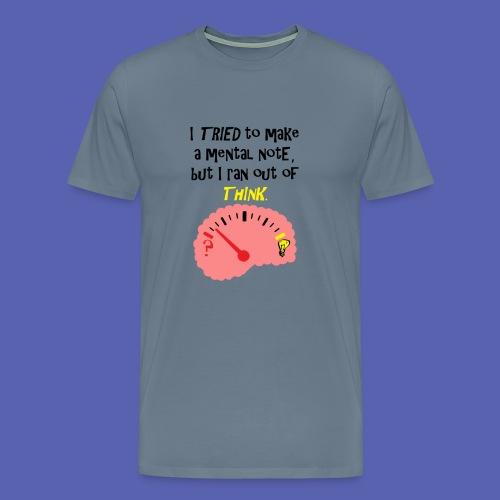 Ran out of Think - Men's Premium T-Shirt