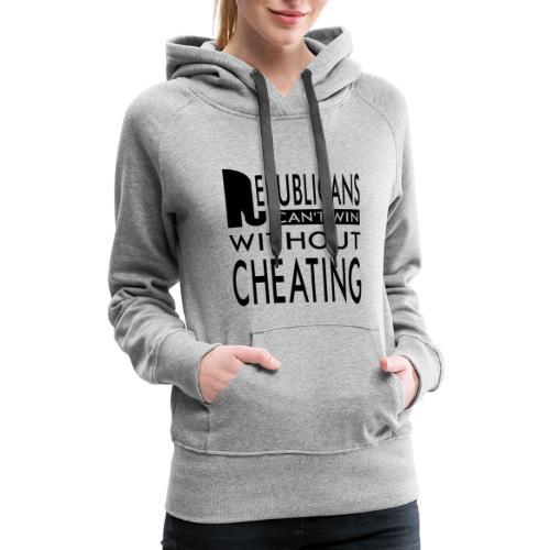 Republicans Always Cheat Women's Premium Hoodies - Women's Premium Hoodie