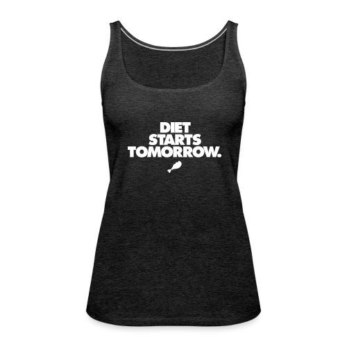 Diet Starts Tomorrow - Women's Premium Tank Top