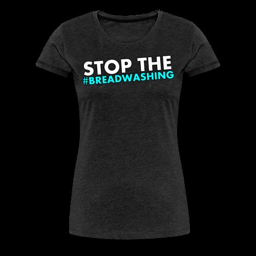 #Breadwashing (Female) - Women's Premium T-Shirt