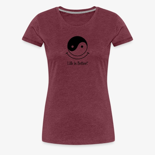 Life is Better!® - Yin Yang with a smile - Women's Premium T-Shirt
