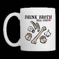Mugs & Drinkware ~ Coffee/Tea Mug ~ Drink/Make Broth: Real Food Love Mug (2-SIDED!)