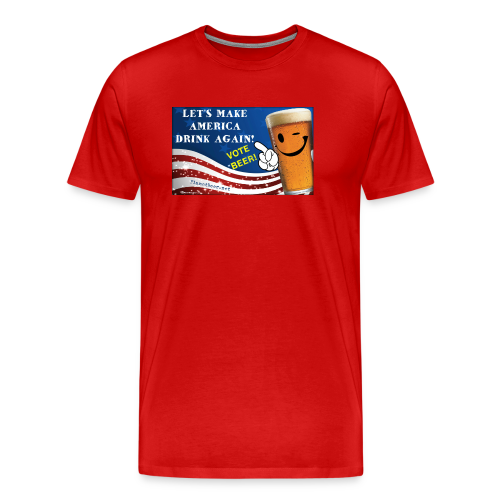 Let's Make America Drink Again! Men's Premium T-Shirt - Men's Premium T-Shirt