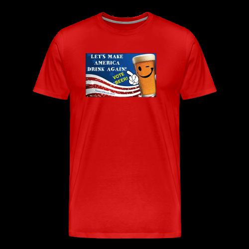 Let's Make America Drink Again! Men's Premium T-Shirt - Men's Premium T-Shirt