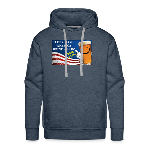 Let's Make America Drink Again! Men's Premium Hoodie - Men's Premium Hoodie