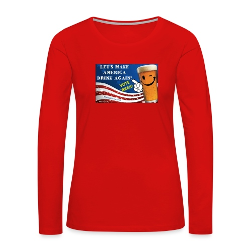 Let's Make America Drink Again! Women's Premium Long Sleeve T-Shirt - Women's Premium Long Sleeve T-Shirt