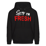 Hoodies ~ Men's Hoodie ~ Sorry I'm Fresh