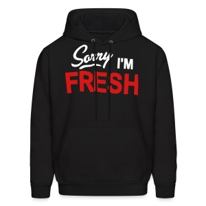 Sorry I'm Fresh - Men's Hoodie