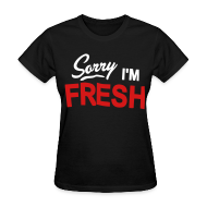 Women's T-Shirts ~ Women's T-Shirt ~ Sorry I'm Fresh